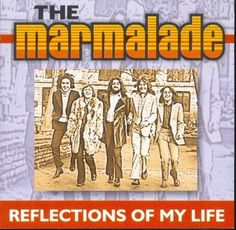 The Marmalade.~ REFLECTIONS Of My LIFE..!!