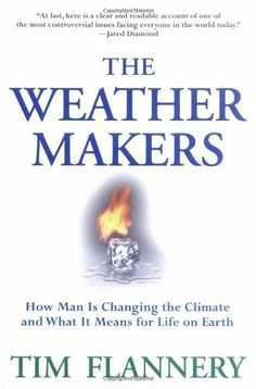 The Weather Makers: How Man Is Changing the Climate and What It Means for Life on Earth by Tim Flannery