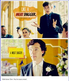 Ohhhh, Tom. Look at Molly though she's just like oh my gosh Tom why can't you be more like Sherlock.