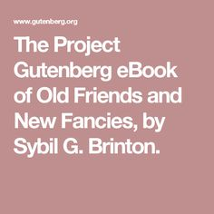 The Project Gutenberg eBook of Old Friends and New Fancies, by Sybil G. Brinton.