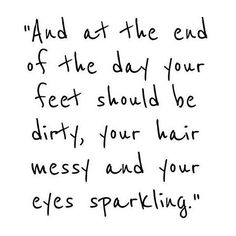 """""""And at the end of the day your feet should be dirty, your hair messy and your eyes sparkling.""""  About to teach my fourth #yoga class today so check, check and check! What are you doing with your Saturday??"""