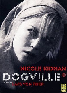 """""""Dogville."""" I like Nicole Kidman, but couldn't get into this one."""
