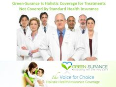 Non standard treatment options is the coverage only Green-Surance provides. Holistic Health Insurance ensures your right  preferred alternative treatment in catastrophic illness. Supplemental coverage for Obamacare. Don't miss your chance to enroll in this amazing coverage! Log on to;  mygreensurance.com