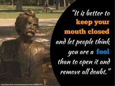 It is better to keep your mouth closed and let people think you are a fool than to open it and remove all doubt. #marktwain #quote #slideshare