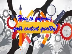 How to improve your content quality? Improve Yourself, Make It Yourself, Content, Blog, Blogging