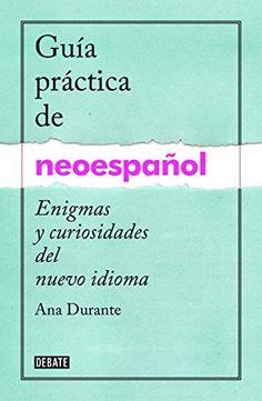 Guía práctica de neoespañol: Enigmas y curiosidades del n…