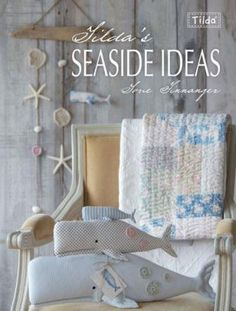 Tilda's Seaside Ideas by Tone Finnanger, £7.99 - 48 pages packed full of lovely ideas for things to make using the *NEW* Tilda Spring 2013 collection*