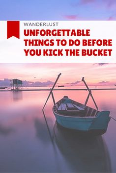 10 Unforgettable Things To Do Before You Kick The Bucket