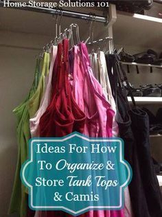 Here's ideas for how to organize tank tops and camis in either a closet or drawers so they don't get wrinkled and you can find the one you want easily.