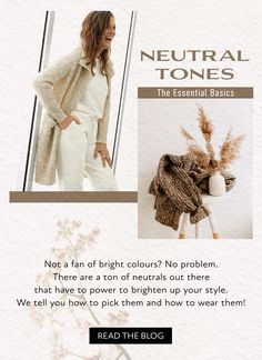 Not a fan of bright colours? No problem. There are a ton of neutrals out there that have to power to brighten up your style. We tell you how to pick them and how to wear them. #neutraltones #whiteoutfit #beigeoutfit #monochrometrends #essentials #style #ootdinspo #fasiontips Beige Outfit, The Essential, Bright Colours, Neutral Tones, White Outfits, Fasion, Your Style, Blog, Told You So
