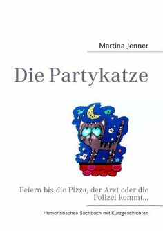 Die Partykatze: Feiern bis die Pizza, der Arzt oder die Polizei kommt... von Martina Jenner, http://www.amazon.de/dp/3842379692/ref=cm_sw_r_pi_dp_cdI1sb061VCJE