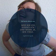Wer bin ich und wenn ja, wie viele. 36 facts about me. olgahomering.de