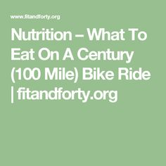 Nutrition – What To Eat On A Century (100 Mile) Bike Ride | fitandforty.org