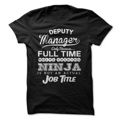Deputy Manager - Deputy Manager only because... full time multi tasking ninja is not an actual job title. (Accountant Tshirts)