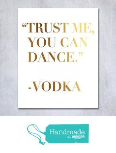 "Trust Me You Can Dance - Vodka Gold Foil Print 8x10"" or 5x7"" Bar Cart Sign Wedding Signage Decor Modern Metallic Art Poster from Digibuddha http://www.amazon.com/dp/B0160AC58S/ref=hnd_sw_r_pi_dp_4EOOwb0GHYZX7 #handmadeatamazon"
