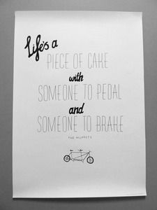 """""""Life's a piece of cake with someone to pedal and someone to break"""""""