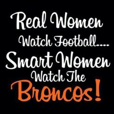 Real women love the Broncos ... I LOVE PEYTON MANNING!!!