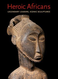 Heroic Africans: Legendary Leaders, Iconic Sculptures | The Metropolitan Museum of Art.  Read online or download the pdf
