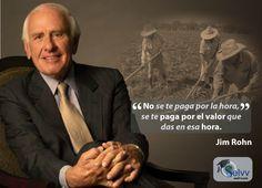 No se te paga por la hora, se te paga por el valor que das en esa hora. Jim Rohn #eSelvv http://e.selvv.com/descubre-los-secretos-de-los-negocios-rentables-y-la-libertad-financiera/