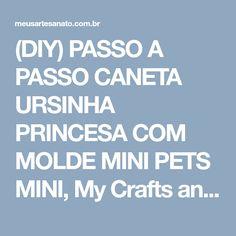 (DIY) PASSO A PASSO CANETA URSINHA PRINCESA COM MOLDE MINI PETS MINI, My Crafts and DIY Projects