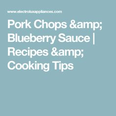 Pork Chops & Blueberry Sauce | Recipes & Cooking Tips