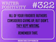 ♥︎ Daily Writer Positivity ♥︎#322All of your favorite authors considered giving up, but didn't. They kept writing. Remember that.Want more writer inspiration, advice, and prompts? Follow my blog: maxkirin.tumblr.com!
