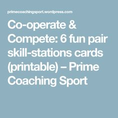 Co-operate & Compete: 6 fun pair skill-stations cards (printable) – Prime Coaching Sport