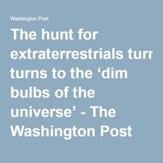 The hunt for extraterrestrials turns to the 'dim bulbs of the universe' - The Washington Post