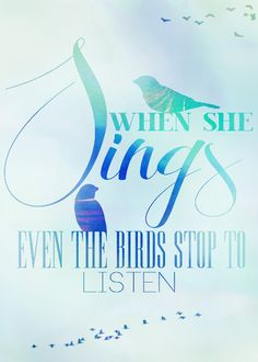 Because when she sings, even the birds stop to listen
