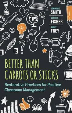 In Better Than Carrots or Sticks, Dominique Smith, Douglas Fisher, and Nancy Frey provide a comprehensive overview of restorative practices, a positive and proactive alternative to a traditional rewards and punishment approach.