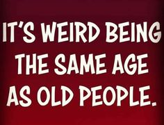 Wisdom Quotes, True Quotes, Best Quotes, Funny Signs, Funny Jokes, Hilarious, Senior Humor, Aging Quotes, Funny Thoughts