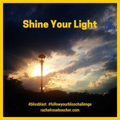 Shine Your Light  FOLLOW YOUR BLISS Challenge {FREE}  http://www.rachelroseboucher.com/bliss/  #blissblast  #followyourblisschallenge  #lawofattraction #followyourbliss