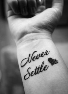 """Never Settle"" right wrist tattoo by Cali Boii at Blackthorn Tattoo Studio on Columbia, MO.  I got this to remind myself to never settle for anything less than what I deserve of myself or others, which I have struggled with in the past. My tattoo artist was amazing and made the experience so much more fun. :)"