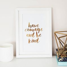 'Have Courage And Be Kind' Foil Wall Art Print by Lily Rose Co., the perfect gift for Explore more unique gifts in our curated marketplace. Have Courage And Be Kind, Copper Rose, Rose Gold Foil, Lettering Design, Wall Art Prints, Card Stock, Personalized Gifts, Unique Gifts, Lily