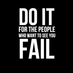 Do it for the people who want to see you fail. suggested by www.asfalistiki-ependytiki.blogspot.gr
