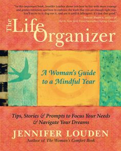 """Susan Heim on Parenting: """"The Life Organizer: A Woman's Guide to a Mindful Year,"""" by Jennifer Louden: An Excerpt and a Giveaway!"""