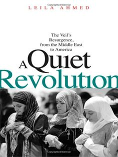 Buy A Quiet Revolution: The Veil's Resurgence, from the Middle East to America by Leila Ahmed and Read this Book on Kobo's Free Apps. Discover Kobo's Vast Collection of Ebooks and Audiobooks Today - Over 4 Million Titles! The Middle, Middle East, Muslim Beliefs, Quiet Revolution, Into The West, Islamic World, Have Time, Books To Read