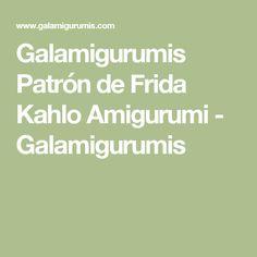 Galamigurumis Patrón de Frida Kahlo Amigurumi - Galamigurumis