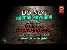 Do Not Accept Anything From The Muslim Brotherhood   Shaykh Fawāz Al-Madkhalī - YouTube