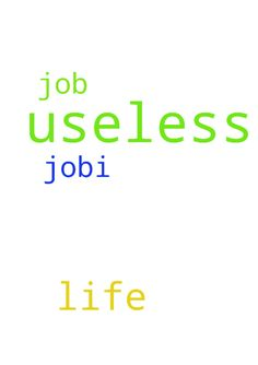 I am useless in my life and useless in my job.I am - I am useless in my life and useless in my job.I am just useless. Posted at: https://prayerrequest.com/t/Hx4 #pray #prayer #request #prayerrequest