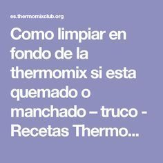 Como limpiar en fondo de la thermomix si esta quemado o manchado – truco - Recetas Thermomix Healthy Recipes, Cleaning, Cooking, Tips, Food, Ideas Para, Microwaves, Home, Cleaning Hacks