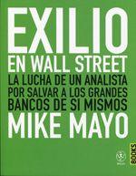 Exilio en Wall Street : La lucha de un analista por salvar a los grandes bancos de sí mismos / Mike Mayo