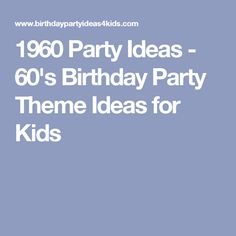 1960 Party Ideas - 60's Birthday Party Theme Ideas for Kids