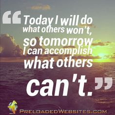 Today I will do what others won't, so tomorrow I can accomplish what others can't. #success #quotes