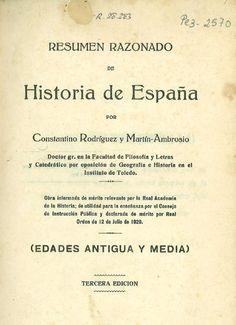 Resumen razonado de historia de España : (Edades antigua y media) / por Constantino Rodríguez y Martín-Ambrosio