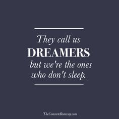 They call us dreamers but we're the ones who don't sleep. Inspirational quotes for success and career.