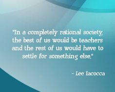 Lee Iaccoca quote about teachers