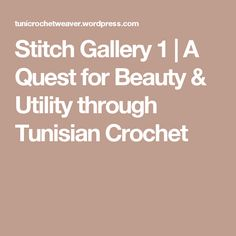 Stitch Gallery 1   A Quest for Beauty & Utility through Tunisian Crochet