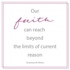 """Sister Rosemary M. Wixom: """"Our faith can reach beyond the limits of current reason."""" #lds #quotes"""