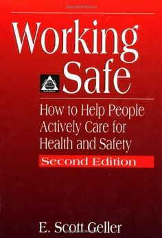 Working Safe: How to Help People Actively Care for Health and Safety, Second Edition by E. Scott Geller. $46.28. 328 pages. Author: E. Scott Geller. Publisher: CRC Press; 2 edition (May 25, 2001)